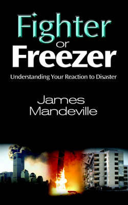 Fighter or Freezer: Understanding Your Reaction to Disaster (Paperback)