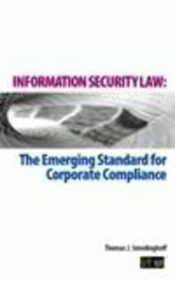 Information Security Law: The Emerging Standard for Corporate Compliance (Paperback)