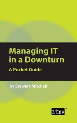 Managing IT in a Downturn (Paperback)