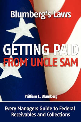 Blumberg's Laws: Getting Paid from Uncle Sam (Paperback)