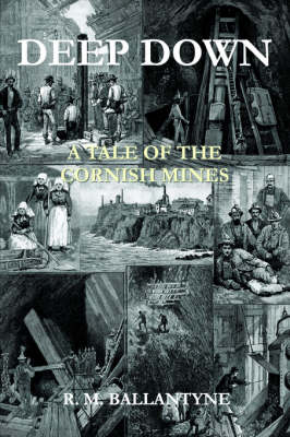 Deep Down: A Tale of the Cornish Mines (Paperback)