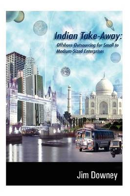 Indian Take-away: Offshore Outsourcing for Small to Medium-sized Enterprises (Paperback)