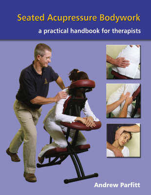 Seated Acupressure Bodywork: A Practical Handbook for Therapists (Paperback)