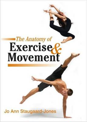 The Anatomy of Exercise and Movement: for the Study of Dance, Pilates, Sport and Yoga (Paperback)