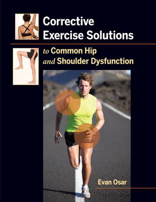 Corrective Exercise Solutions to Common Shoulder and Hip Dysfunction (Paperback)