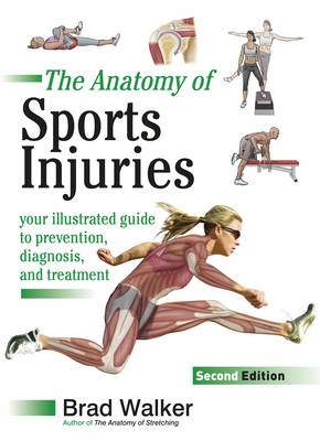 Sports Injuries: Your Illustrated Guide to Prevention, Diagnosis and Treatment (Paperback)