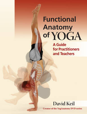 Functional Anatomy of Yoga: A Guide for Practitioners and Teachers (Paperback)