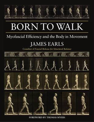 Born to Walk: Myofascial Efficiency and the Body in Movement (Paperback)