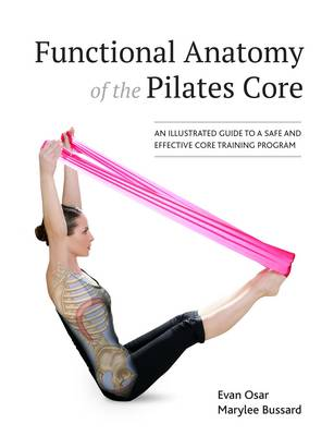 Functional Anatomy of the Pilates Core: An Illustrated Guide to a Safe and Effective Core Training Program (Paperback)
