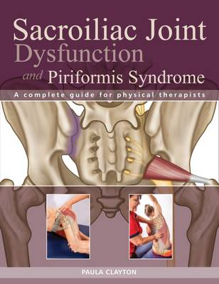 Sacroiliac Joint Dysfunction and Piriformis Syndrome: The Complete Guide for Physical Therapists (Paperback)