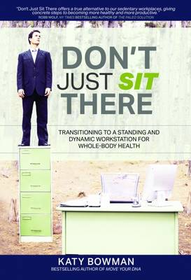 Don't Just Sit There: Transitioning to a Standing and Dynamic Workstation for Whole-Body Health (Paperback)