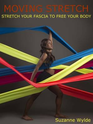 Moving Stretch: Work Your Fascia to Free Your Body (Paperback)