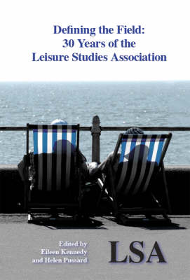 Defining the Field - 30 Years of the Leisure Studies Association (Paperback)