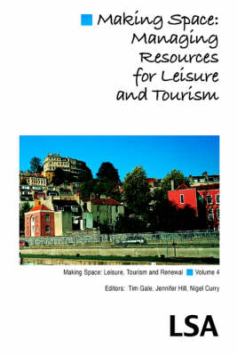 Making Space: Managing Resources for Leisure and Tourism: (LSA Publication No. 99) (Paperback)