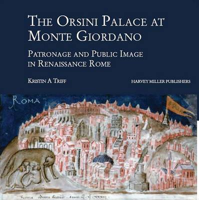 The Orsini Palace at Monte Giordano: Patronage and Public Image in Renaissance Rome - Art and Architecture in Early Modern Italy 2 (Hardback)