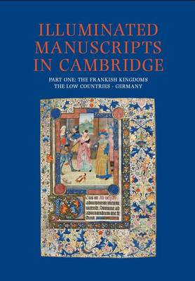 Illuminated Manuscripts in Cambridge: Frankish Kingdoms, the Low Countries and Germany Pt. 1 (Hardback)