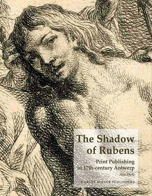 The Shadow of Rubens: Print Publishing in 17th-Century Antwerp (Hardback)