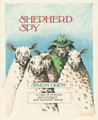 Shepherd Spy: a Tale of Violence and Intrigue and Terrorist Sheep (Hardback)