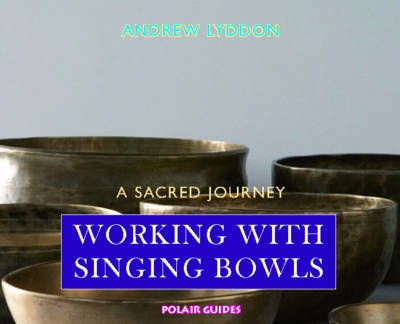 Working with Singing Bowls: A Sacred Journey (Paperback)