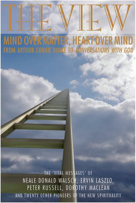 The View: Mind Over Matter, Heart Over Mind - From Arthur Conan Doyle to Conversations with God (Paperback)