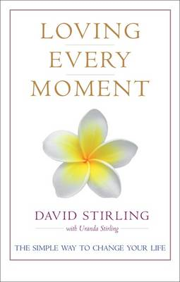 Loving Every Moment: The Simple Way to Change Your Life (Hardback)