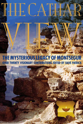 Cathar View: The Mysterious Legacy of Montsegur (Paperback)