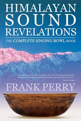 Himalayan Sound Revelations: The Complete Singing Bowl Book (Paperback)