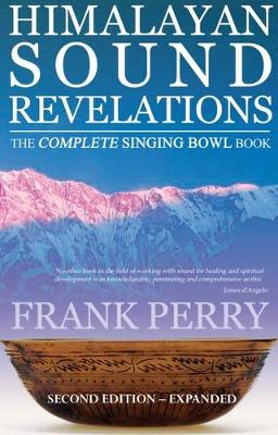 Himalayan Sound Revelations - 2nd Edition: The Complete Singing Bowl Book (Paperback)
