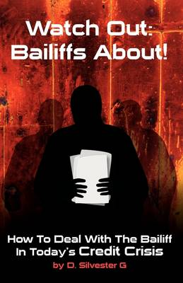 Watch Out: Bailiffs About!: How to Deal with the Bailiff in Today's Credit Crisis (Paperback)