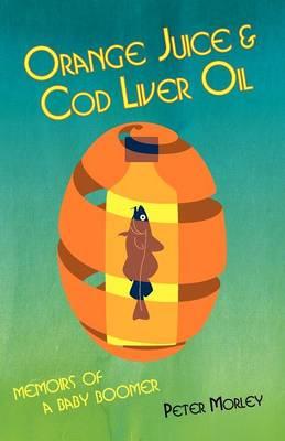 Orange Juice and Cod Liver Oil (Paperback)