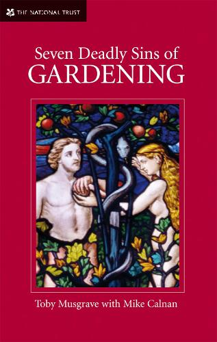 Seven Deadly Sins of Gardening: With the Vices and Virtues of its Gardeners (Hardback)