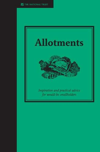 Allotments: A practical guide to growing your own fruit and vegetables - National Trust Home & Garden (Hardback)
