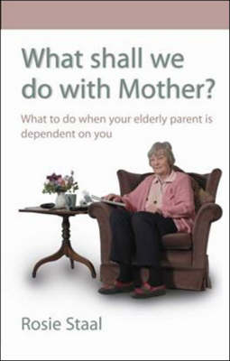 What Shall We Do With Mother?: How to manage when your elderly parent is dependent on you (Paperback)
