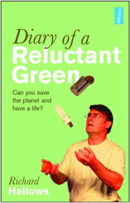 Diary of a Reluctant Green: Can You Save the Planet and Have a Life? (Paperback)