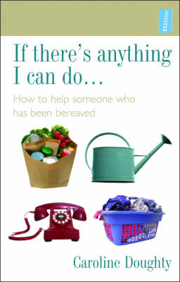 If There's Anything I Can Do...: How to Help Someone Who Has Been Bereaved (Paperback)