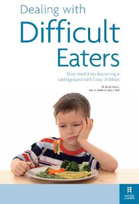 Dealing with Difficult Eaters: Stop mealtimes becoming a battleground with fussy children (Paperback)