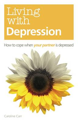 Living with Depression: How to Cope When Your Partner is Depressed (Paperback)