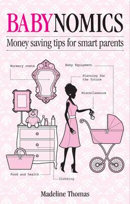 Babynomics: Moneysaving Tips for Smart Parents (Paperback)