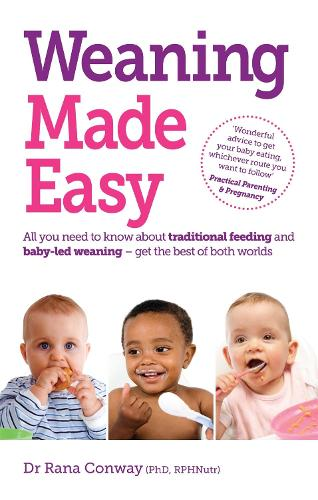 Weaning Made Easy: All you need to know about spoon feeding and baby-led weaning - get the best of both worlds (Paperback)