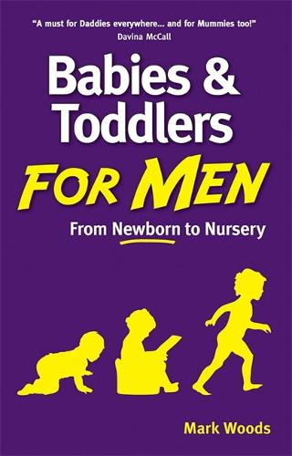 Babies and Toddlers for Men: From Newborn to Nursery (Paperback)