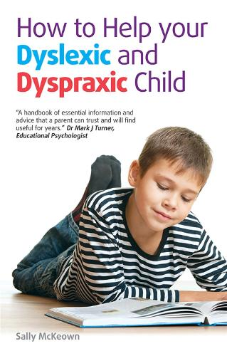 How to help your Dyslexic and Dyspraxic Child: A practical guide for parents (Paperback)