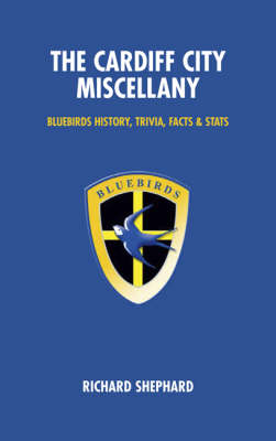 The Cardiff City Miscellany: Bluebirds History, Trivia, Facts and Stats (Hardback)