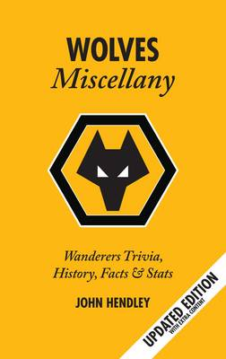 The Wolves Miscellany: Wanderers History, Trivia and Stats (Hardback)