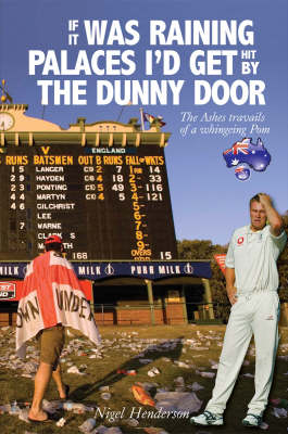 If it Was Raining Palaces, I'd Get the Dunny Door: The Ashes Travails of a Whingeing Pom (Hardback)
