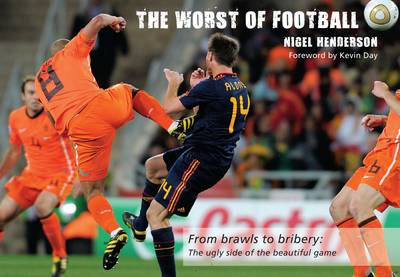 The Worst of Football: From Brawls to Bribery - the Ugly Side of the Beautiful Game - Worst of Sport (Hardback)