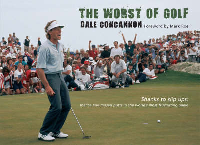 The Worst of Golf: Shanks to Slip Ups - Malice and Missed Putts in the World's Most Frustrating Game (Hardback)