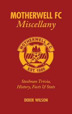 Motherwell FC Miscellany: Steelman Trivia, History, Facts and Stats (Hardback)