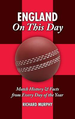 England On This Day (cricket): History, Facts and Figures from Every Day of the Year (Hardback)