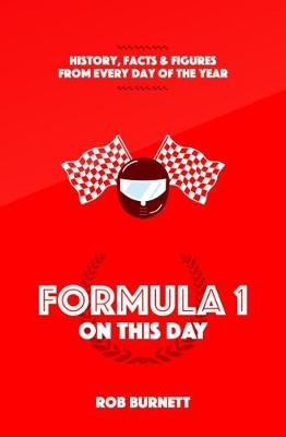 Formula One on This Day: History, Facts and Figures from Every Day of the Year (Hardback)