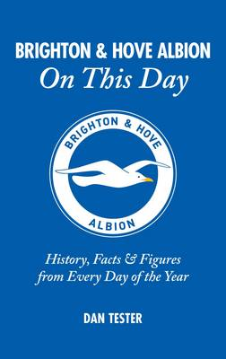Brighton and Hove Albion on This Day: History, Facts and Figures from Every Day of the Year (Hardback)